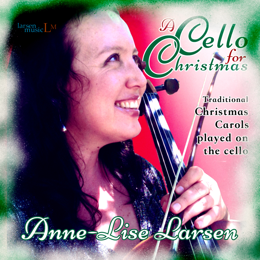 A Cello For Christmas - Anne-Lise Larsen's new Christmas Carol album, played entirely on her cellos.